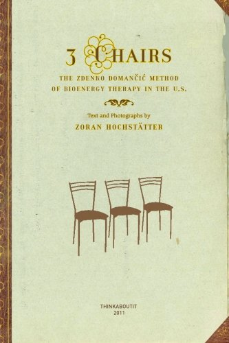 9781460955260: 3 Chairs: The Zdenko Domancic Method of Bioenergy Therapy in the U.S.