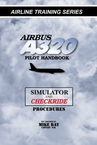 Airbus A320 pilot handbook: Simulator and checkride techniques (Airline Training Series): Mike Ray