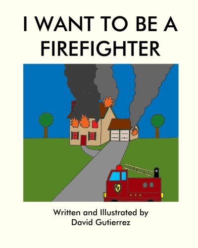 9781460955772: I Want to be a Firefighter