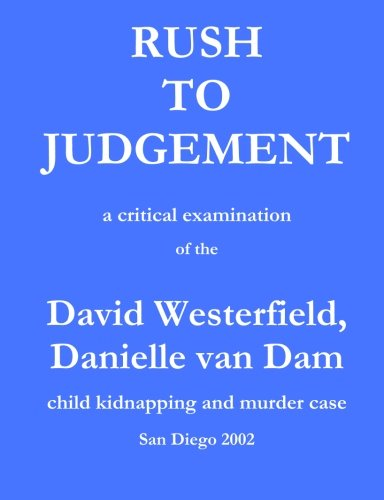 Rush to Judgement: a critical examination of the David Westerfield, Danielle van Dam child ...