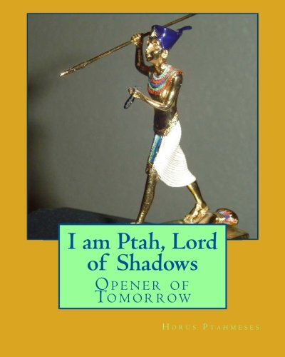 I am Ptah, Lord of Shadows: Opener of Tomorrow: Horus Ptahmeses