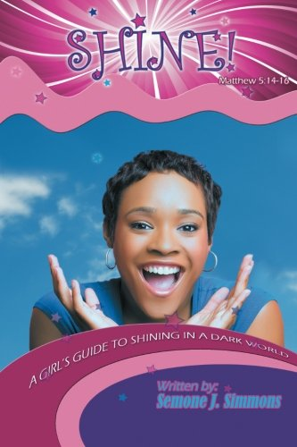 9781460960486: Shine!: A Girl's Guide to Shining in a Dark World