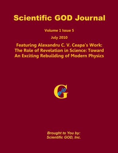 9781460961025: Scientific GOD Journal Volume 1 Issue 5: Featuring Alexandru C. V. Ceapa's Work: The Role of Revelation in Science: Toward An Exciting Rebuilding of Modern Physics