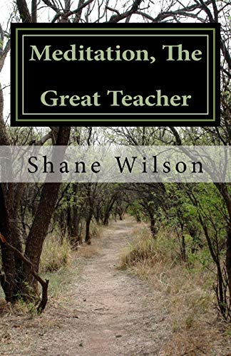 """Meditation, The Great Teacher: """"The Practice of Going Within"""": Wilson, Shane"""