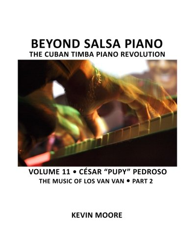 "Beyond Salsa Piano: César ""Pupy"" Pedroso - The Music of Los Van Van - Part 2: ..."