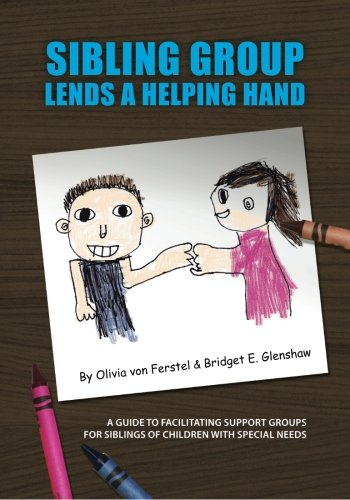 Sibling Group Lends a Hand: A Guide to Facilitating Support Groups for Siblings of Children with ...