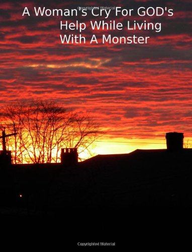 9781460968659: A Woman's Cry For GOD'S Help While Living With A Monster