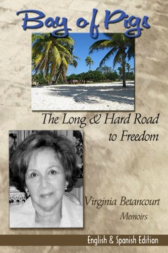 Bay of Pigs: The Long and Hard Road to Freedom--Virginia Betancourt Memoirs (Englisha nd Spanish ...