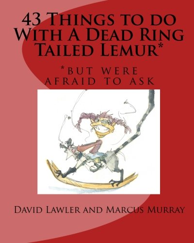 9781460973660: 43 Things to do With A Dead Ring Tailed Lemur*: *but were afraid to ask