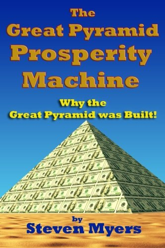 9781460976111: The Great Pyramid Prosperity Machine: Why the Great Pyramid was Built!