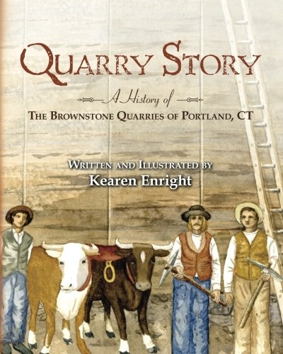 9781460977927: Quarry Story: A History of the Brownstone Quarries of Portland, CT