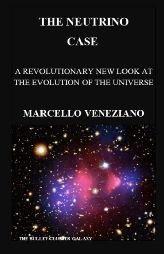 9781460980231: The Neutrino Case: A Revolutionary new look at the Evolution of the Universe