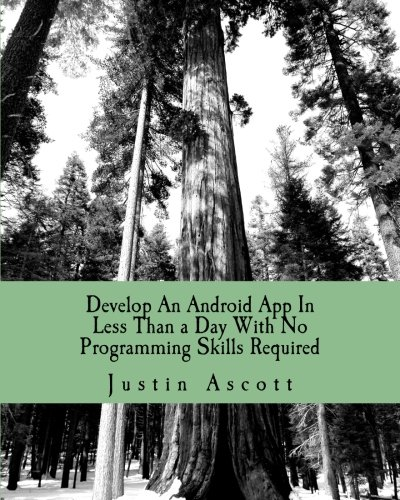9781460981917: Develop An Android App In Less Than a Day With No Programming Skills Required: Android Development So Easy a Complete Novice Can Figure It
