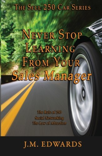 9781460984758: Never Stop Learning From Your Sales Manager: The Sell 250 Car Series