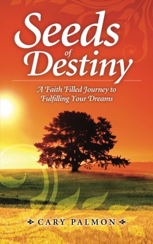 Seeds of Destiny: A Faith Filled Journey: Cary Palmon