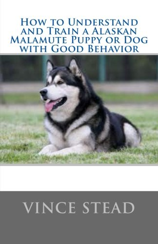 9781460993484: How to Understand and Train a Alaskan Malamute Puppy or Dog with Good Behavior