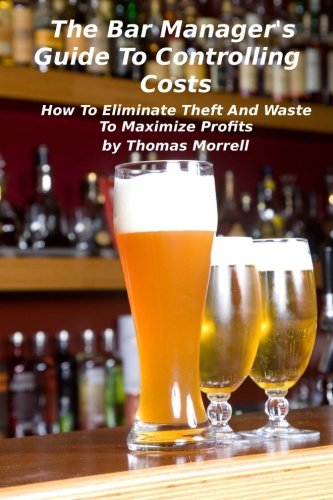 9781460993903: The Bar Manager's Guide To Controlling Costs: How To Eliminate Theft And Waste