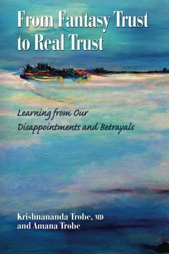 9781461000945: From Fantasy Trust to Real Trust: Learning from Our Disappointments and Betrayals