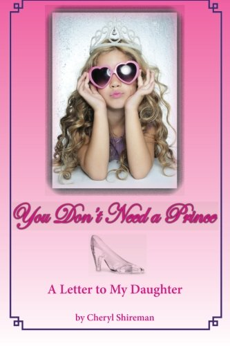 You Don't Need a Prince: A Letter to My Daughter (9781461001300) by Cheryl Shireman