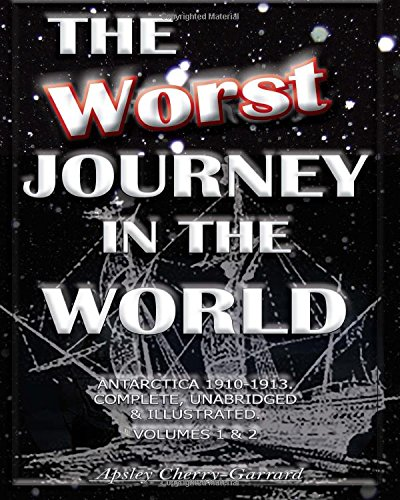 9781461002369: The Worst Journey in the World, Antarctica 1910-1913. Complete, Unabridged & Illustrated. Volumes 1 & 2.
