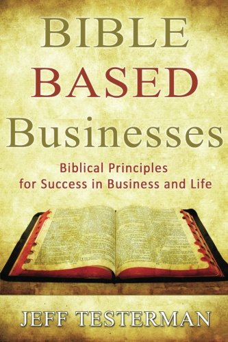 9781461004165: Bible Based Businesses: Biblical Principles for True Success in Business and Life