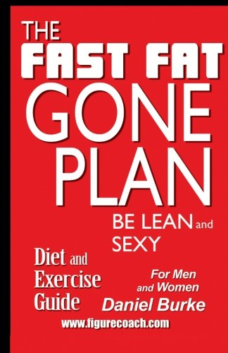 The Fast Fat Gone Plan: Diet and: Daniel E Burke