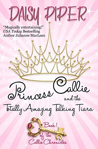 9781461006381: Princess Callie and the Totally Amazing Talking Tiara