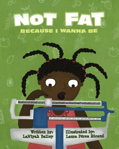 Not Fat Because I Wanna Be: Bailey, LaNiyah