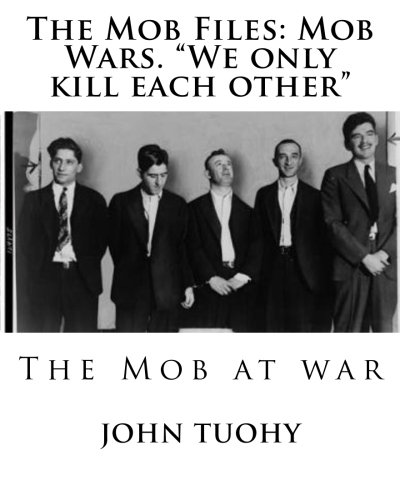 The Mob Files Mob Wars. We only: John William Tuohy