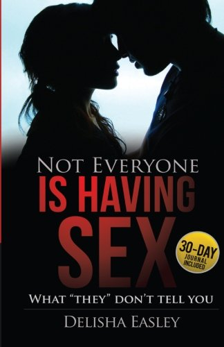 """Not Everyone is Having Sex: What """"They"""" Don't Tell You: Delisha Easley"""