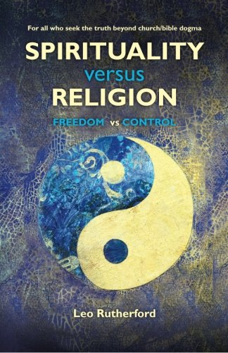 9781461007944: Spirituality versus Religion: For all who seek the truth beyond church/bible dogma