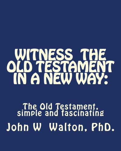 9781461008606: Witness The Old Testament in a New Way.: Amazing Characters and Events Come Alive