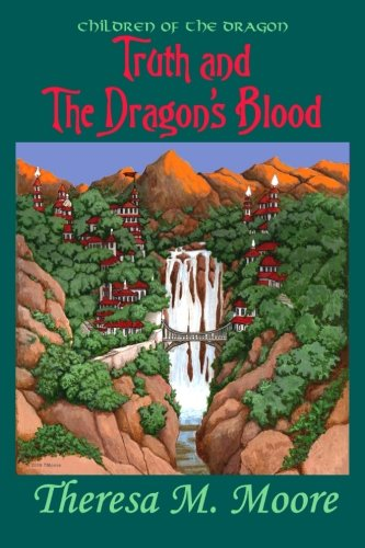 Truth and The Dragon's Blood: Moore, Theresa M
