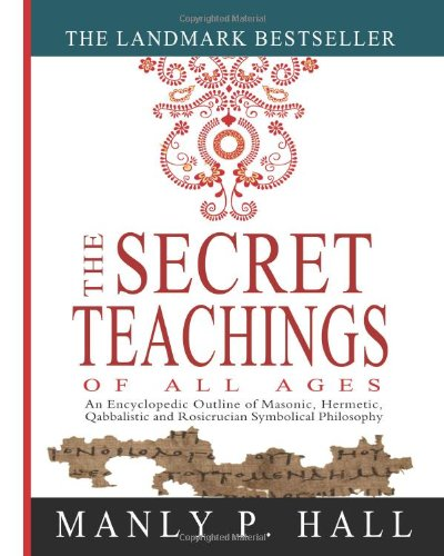 9781461013136: The Secret Teachings of All Ages: An Encyclopedic Outline of Masonic, Hermetic, Qabbalistic and Rosicrucian Symbolical Philosophy