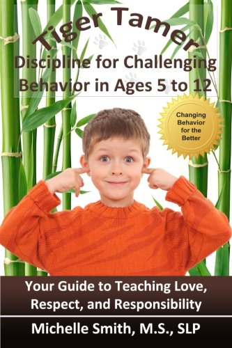 Tiger Tamer: Discipline for Challenging Behavior in 5-6-7-8-9-10-11-12 Year Olds: SLP, Michelle ...