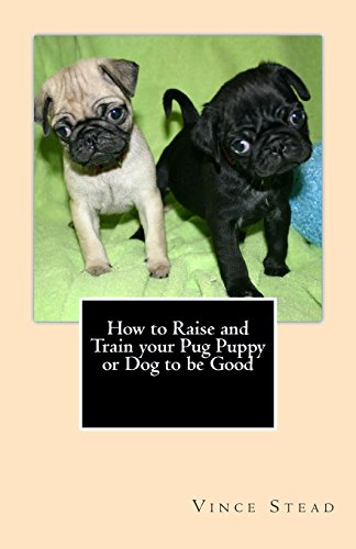 9781461015352: How to Raise and Train your Pug Puppy or Dog to be Good