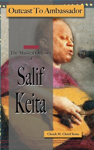 Outcast to ambassador: The Musical Odyssey of Salif Keita: Keita, Cheick M. Cherif