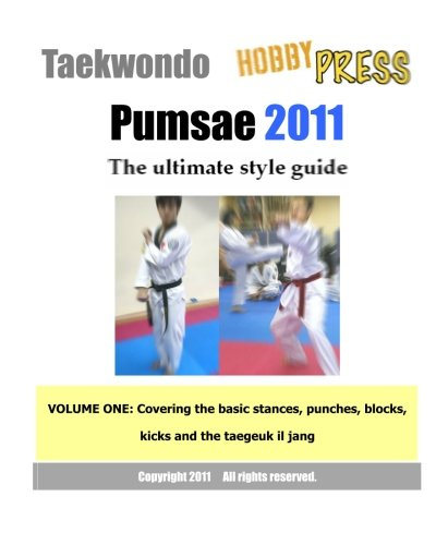 9781461023586: Taekwondo Pumsae 2011 The ultimate style guide: VOLUME ONE: Covering the basic stances, punches, blocks, kicks and the taegeuk il jang