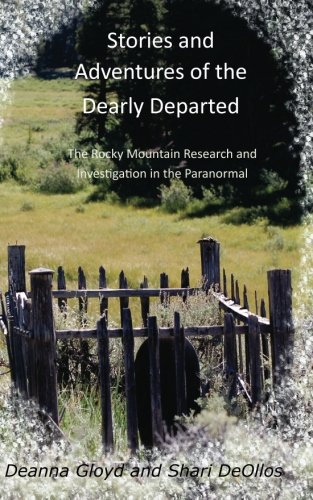 9781461024804: Stories and Adventures of the Dearly Departed: The Rocky Mountain Research and Investigation in the Paranormal