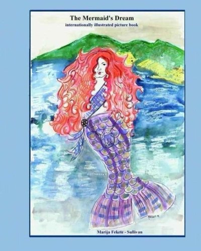 9781461027539: The Mermaid's Dream, internationally illustrated picture book: This is a unique and beautiful fairy tale that resolves the mermaid's age-old dilemma of where to live - on the sea or on the land
