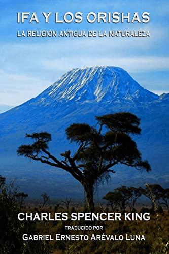 Ifa y los Orishas: La Religion Antigua de la Naturaleza (Spanish Edition): Charles Spencer King, ...