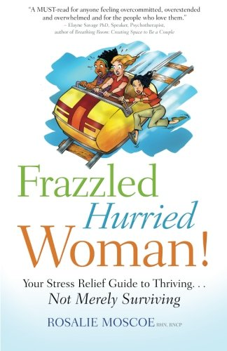 Frazzled Hurried Woman!: Your Stress Relief Guide: Rosalie Moscoe