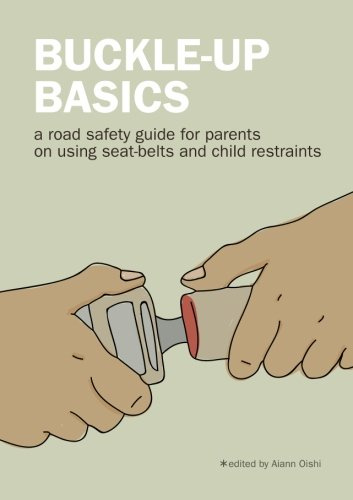 Buckle-up Basics: A road safety guide for: Aiann Oishi, Aiann