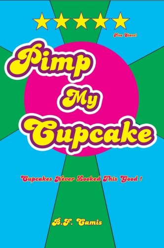 9781461037347: Pimp My Cupcake: Cupcakes Never Looked This Good!