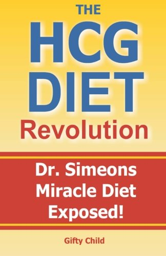 9781461039358: The HCG Diet Revolution: Dr. Simeons Miracle Diet Exposed!