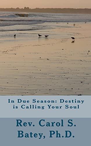 In Due Season Destiny Is Calling Your Soul: Rev. Carol S. Batey