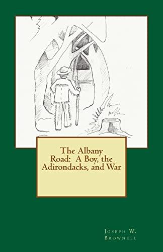 The Albany Road: A Boy, the Adirondacks,: Joseph W. Brownell