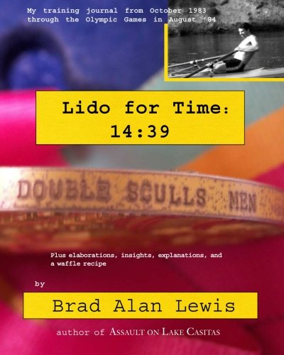 9781461052319: Lido for Time 14:39: My training journal from October 1983 through the Olympics in August '84
