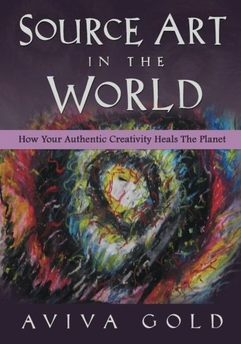 9781461054672: Source Art in The World: How Your Authentic Creativity Heals the Planet