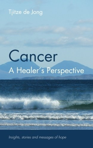 9781461054917: Cancer, a Healer's Perspective: Insights, Stories and Messages of Hope